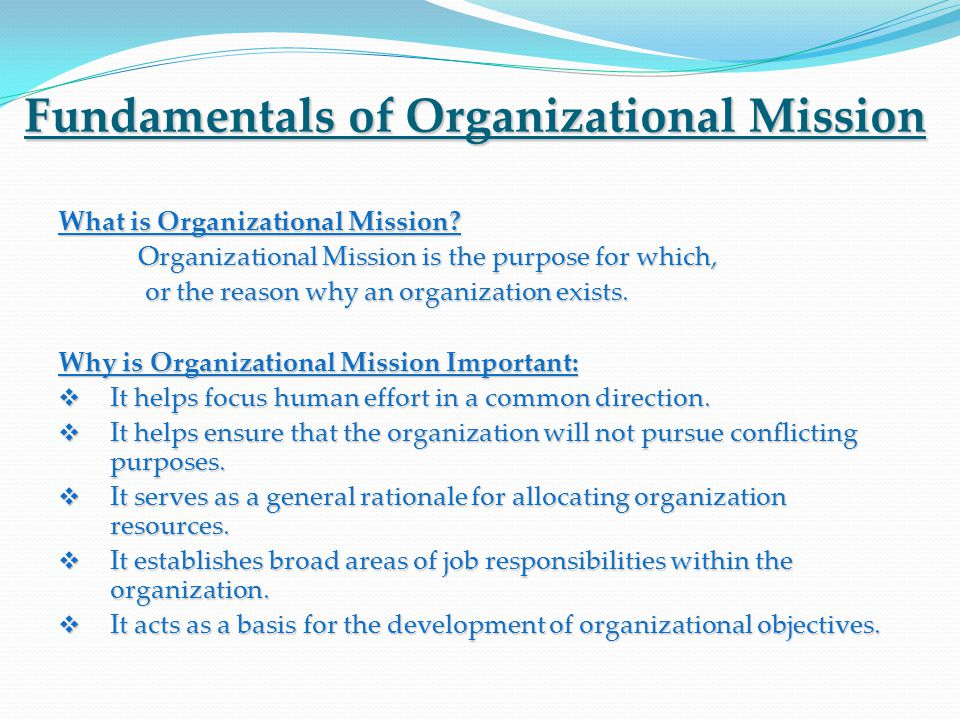 Fundamentals of Organizational Mission What is Organizational Mission? Organizational Mission is the purpose for which, Organizational Mission is the
