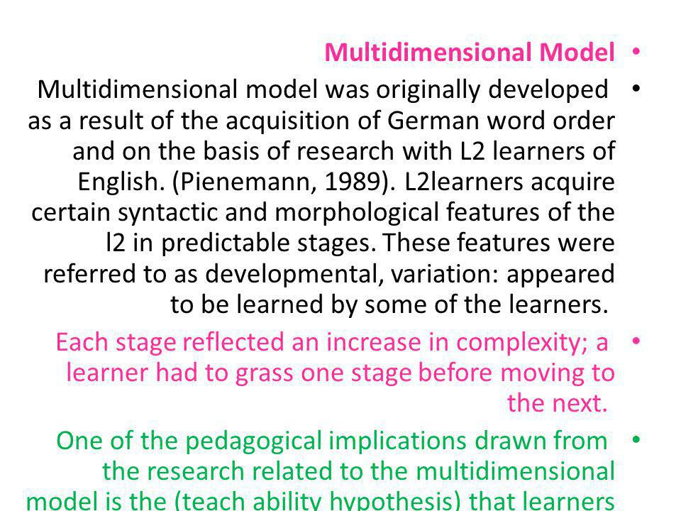 Multidimensional Model Multidimensional model was originally developed as a result of the acquisition of German word order and on the basis of researc