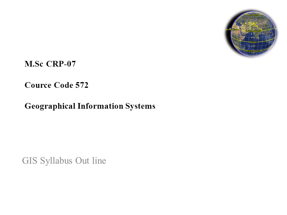 M.Sc CRP-07 Cource Code 572 Geographical Information Systems GIS Syllabus Out line