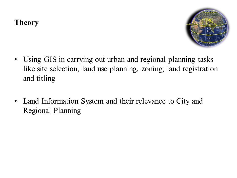 Theory Using GIS in carrying out urban and regional planning tasks like site selection, land use planning, zoning, land registration and titling Land Information System and their relevance to City and Regional Planning