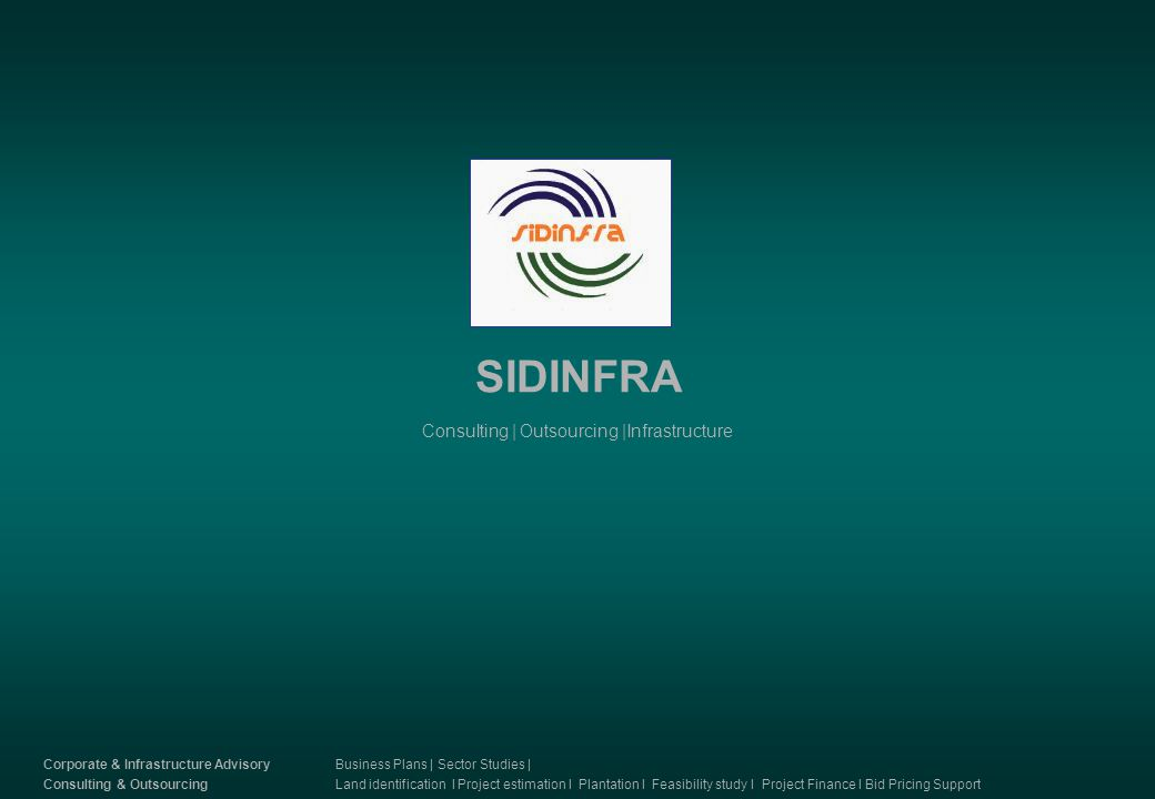 SIDINFRA Consulting | Outsourcing |Infrastructure Corporate & Infrastructure Advisory Consulting & Outsourcing Business Plans | Sector Studies | Land identification I Project estimation I Plantation I Feasibility study I Project Finance I Bid Pricing Support