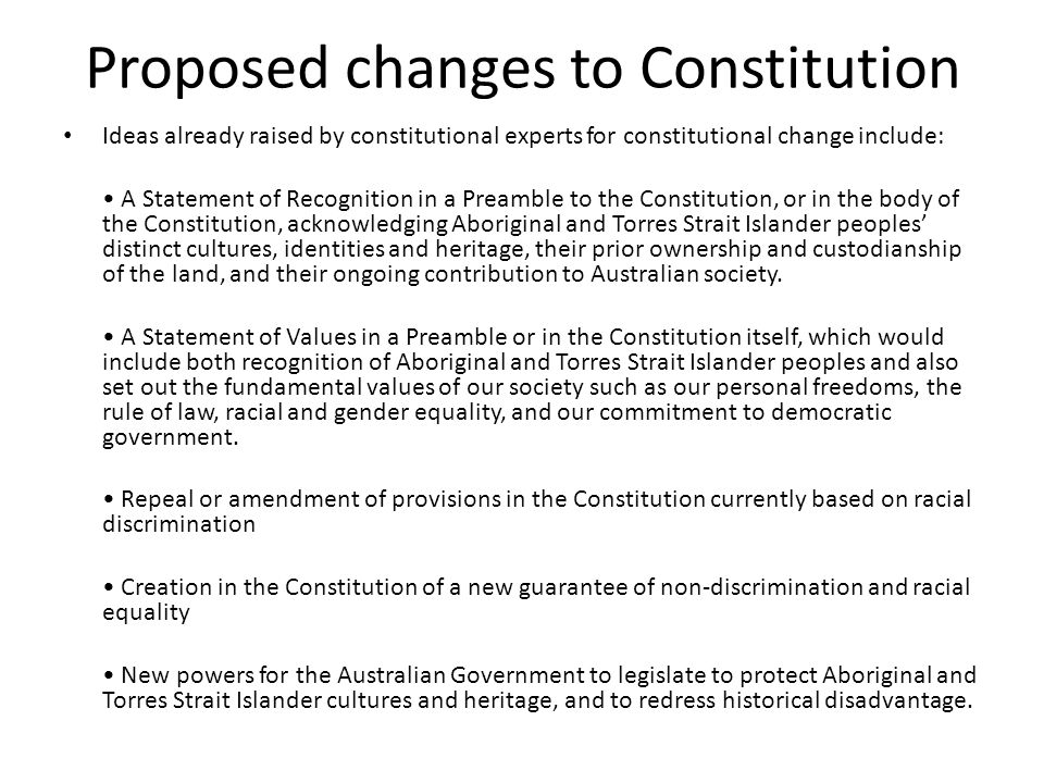 Proposed changes to Constitution Ideas already raised by constitutional experts for constitutional change include: A Statement of Recognition in a Pre
