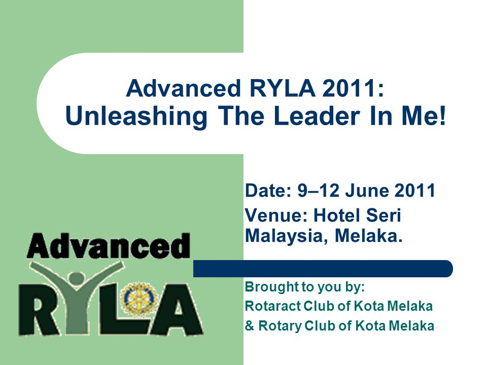 Advanced RYLA 2011: Unleashing The Leader In Me.
