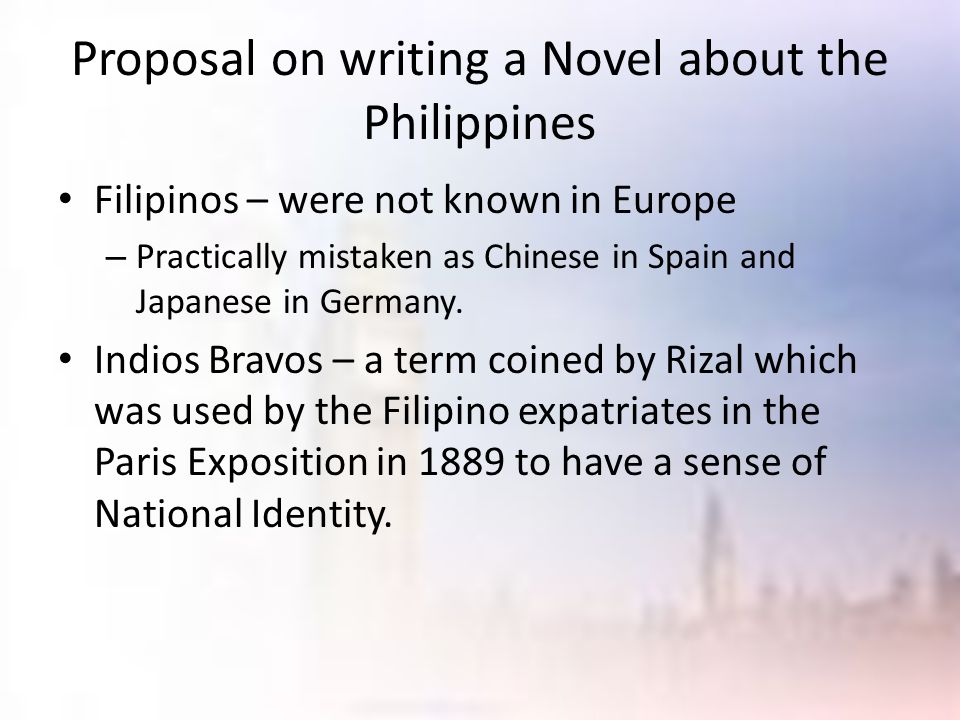 Proposal on writing a Novel about the Philippines Filipinos – were not known in Europe – Practically mistaken as Chinese in Spain and Japanese in Germ