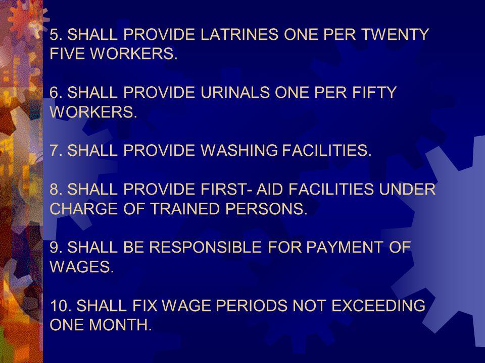5. SHALL PROVIDE LATRINES ONE PER TWENTY FIVE WORKERS. 6. SHALL PROVIDE URINALS ONE PER FIFTY WORKERS. 7. SHALL PROVIDE WASHING FACILITIES. 8. SHALL P
