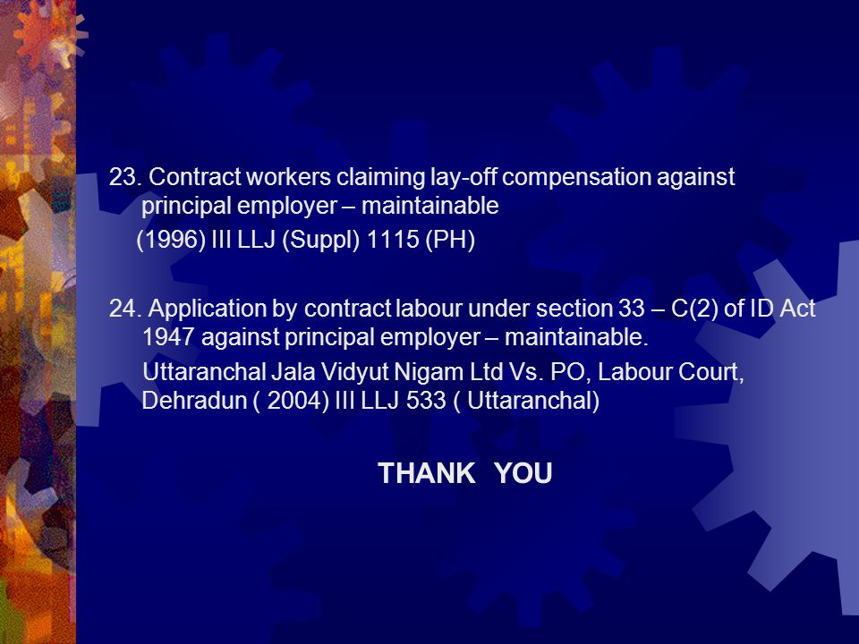 23. Contract workers claiming lay-off compensation against principal employer – maintainable (1996) III LLJ (Suppl) 1115 (PH) 24. Application by contr