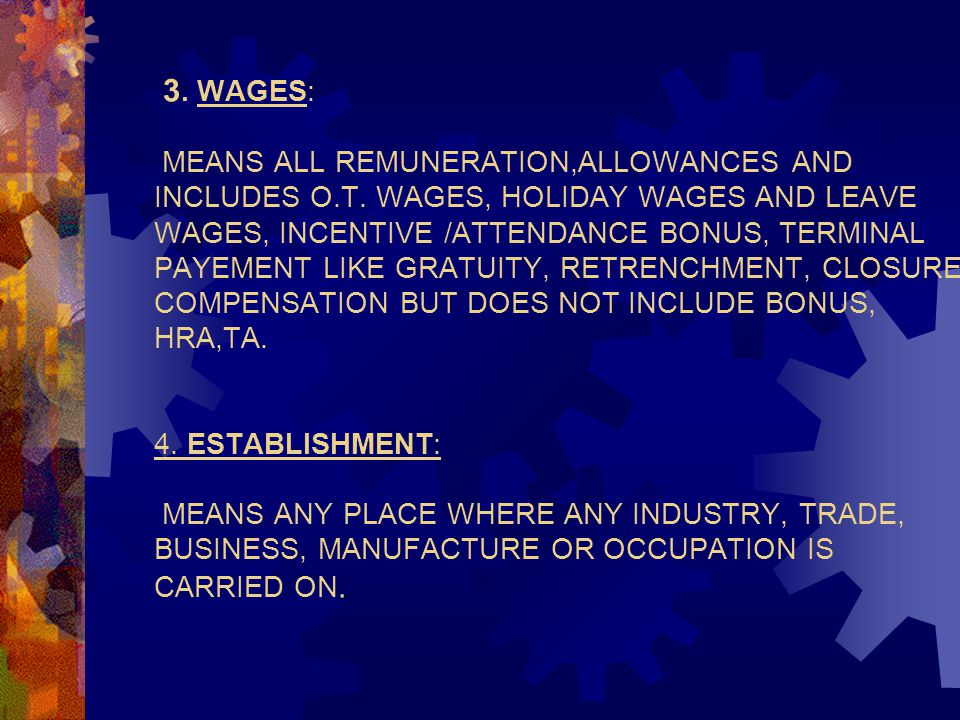 3. WAGES: MEANS ALL REMUNERATION,ALLOWANCES AND INCLUDES O.T. WAGES, HOLIDAY WAGES AND LEAVE WAGES, INCENTIVE /ATTENDANCE BONUS, TERMINAL PAYEMENT LIK
