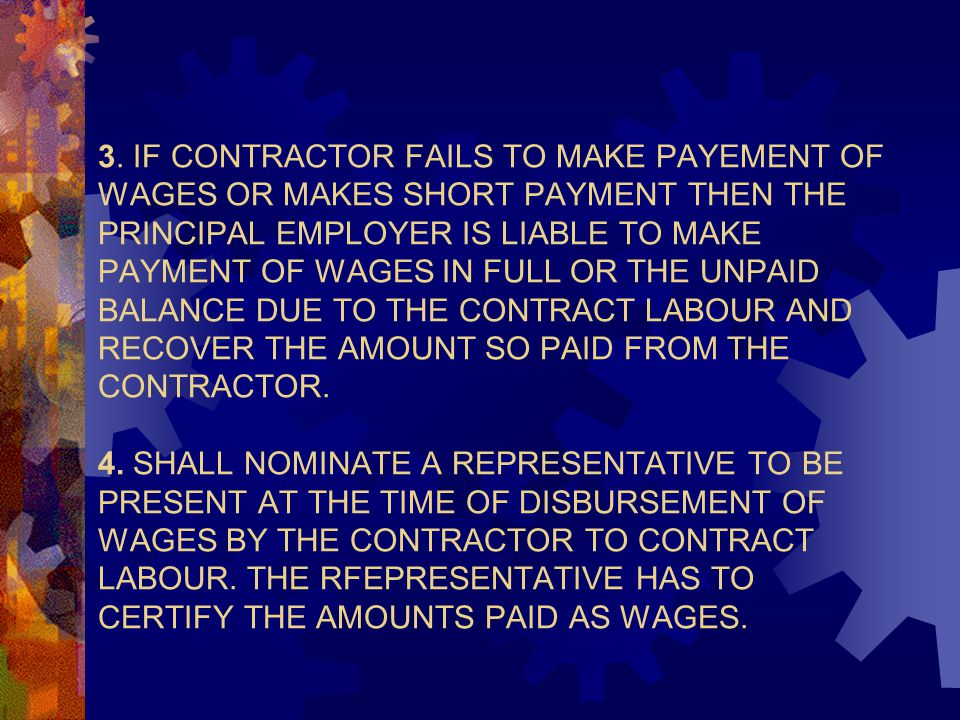 3. IF CONTRACTOR FAILS TO MAKE PAYEMENT OF WAGES OR MAKES SHORT PAYMENT THEN THE PRINCIPAL EMPLOYER IS LIABLE TO MAKE PAYMENT OF WAGES IN FULL OR THE