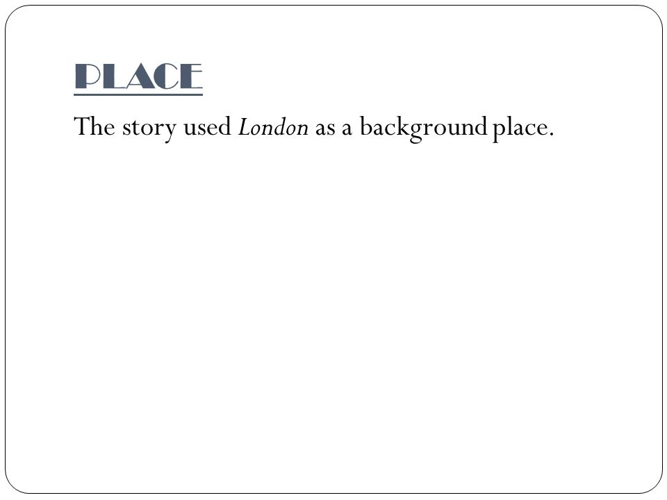 PLACE The story used London as a background place.