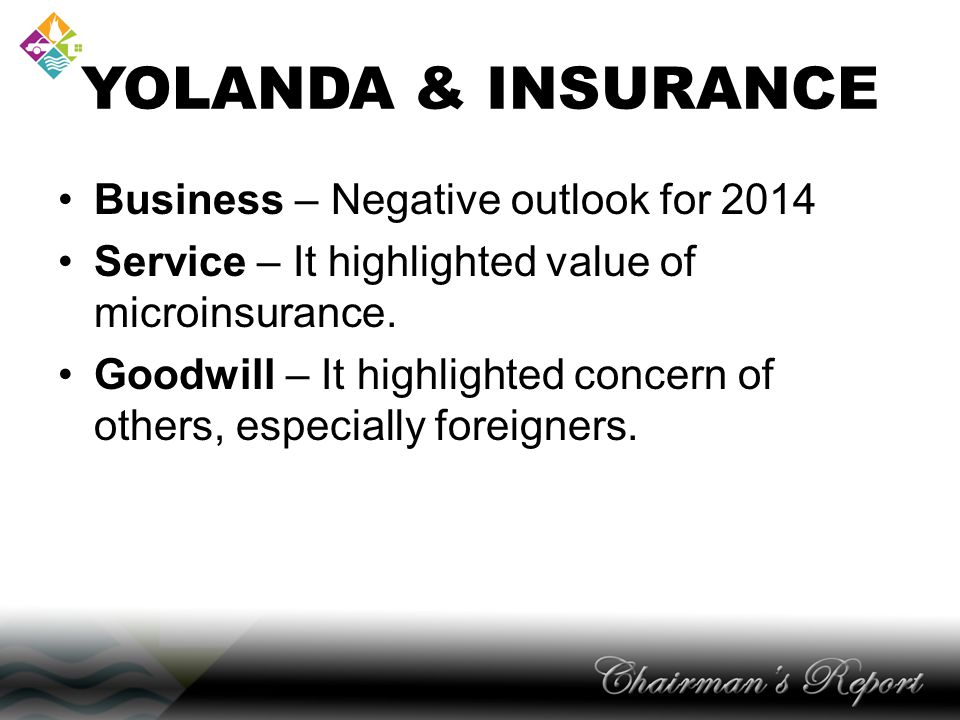 YOLANDA & INSURANCE Business – Negative outlook for 2014 Service – It highlighted value of microinsurance.