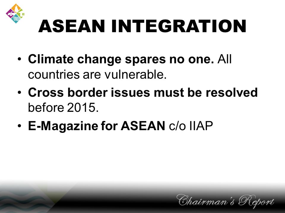 ASEAN INTEGRATION Climate change spares no one.All countries are vulnerable.