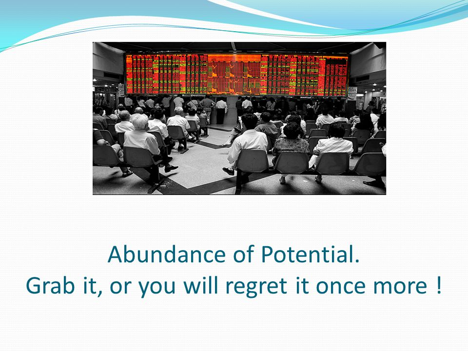 Abundance of Potential. Grab it, or you will regret it once more !
