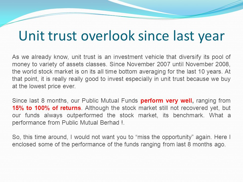 Unit trust overlook since last year As we already know, unit trust is an investment vehicle that diversify its pool of money to variety of assets classes.