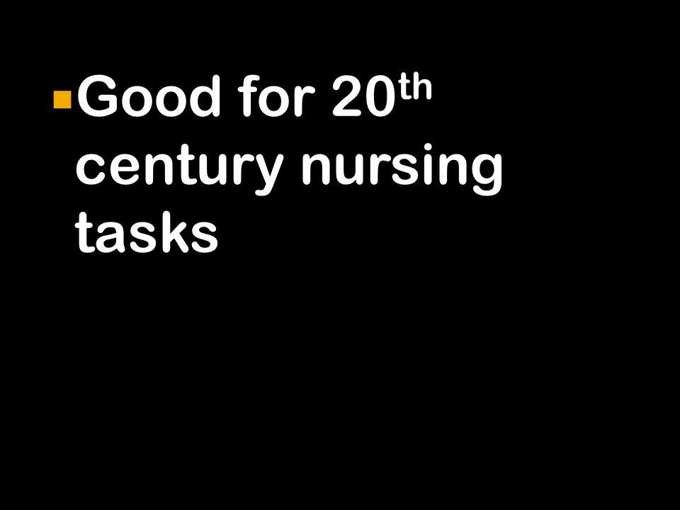  Good for 20 th century nursing tasks