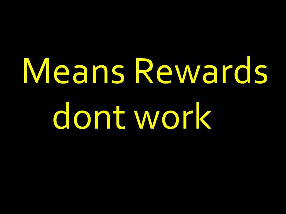 Means Rewards dont work
