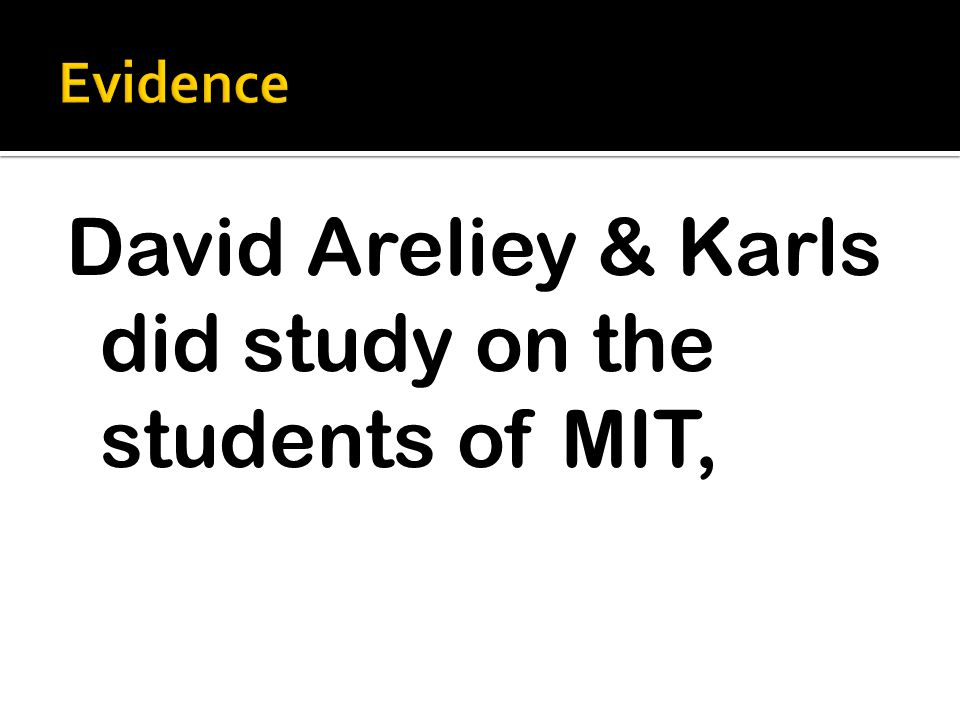 David Areliey & Karls did study on the students of MIT,