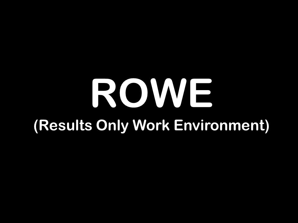 ROWE (Results Only Work Environment)