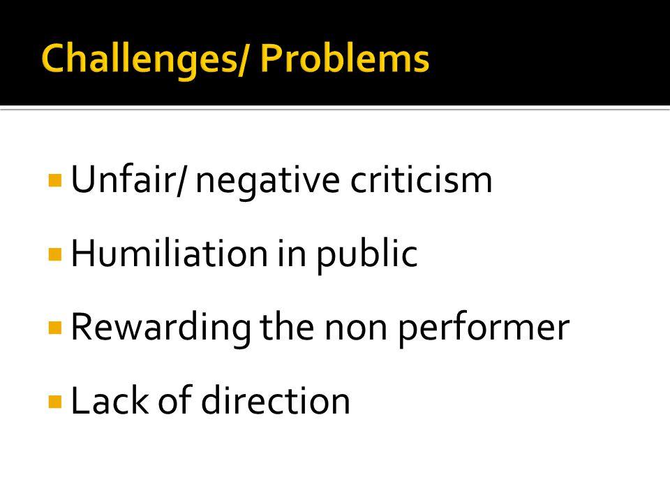  Unfair/ negative criticism  Humiliation in public  Rewarding the non performer  Lack of direction