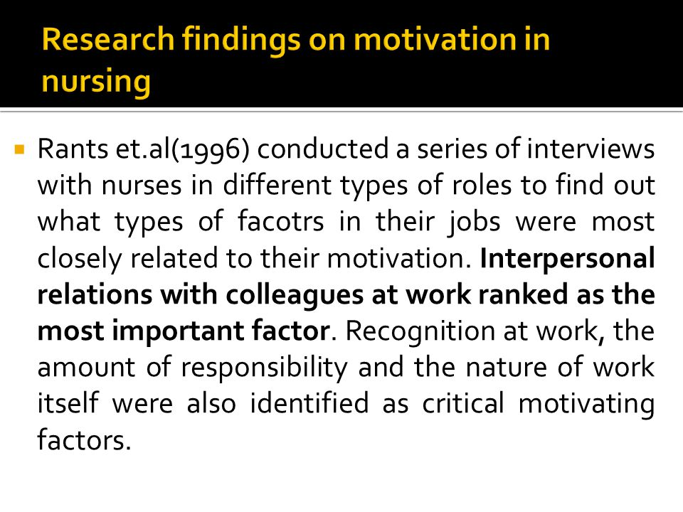  Rants et.al(1996) conducted a series of interviews with nurses in different types of roles to find out what types of facotrs in their jobs were most