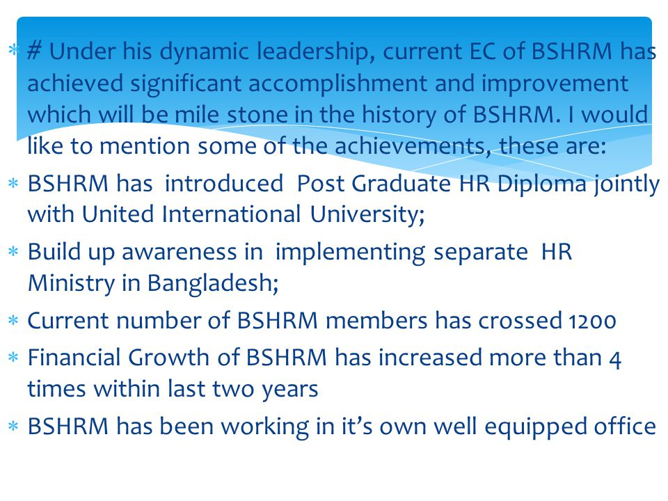  # Under his dynamic leadership, current EC of BSHRM has achieved significant accomplishment and improvement which will be mile stone in the history of BSHRM.