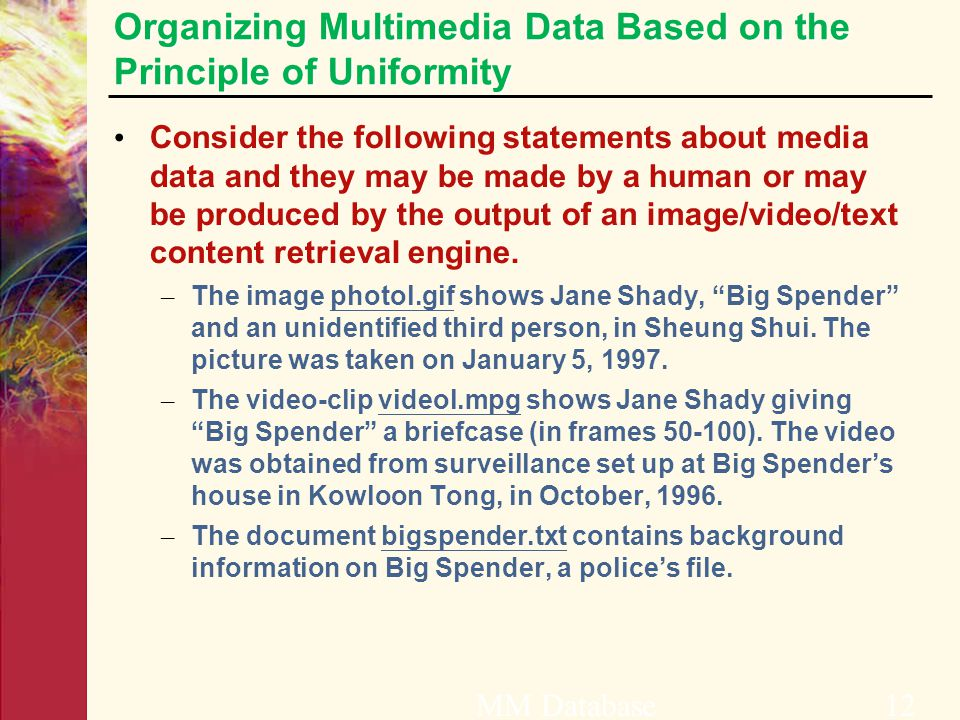 Organizing Multimedia Data Based on the Principle of Uniformity Consider the following statements about media data and they may be made by a human or may be produced by the output of an image/video/text content retrieval engine.
