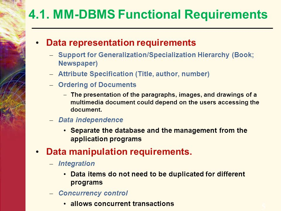 4.1. MM-DBMS Functional Requirements Data representation requirements – Support for Generalization/Specialization Hierarchy (Book; Newspaper) – Attrib