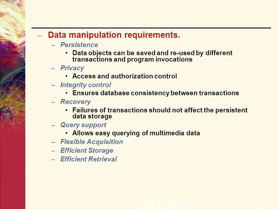 – Data manipulation requirements.
