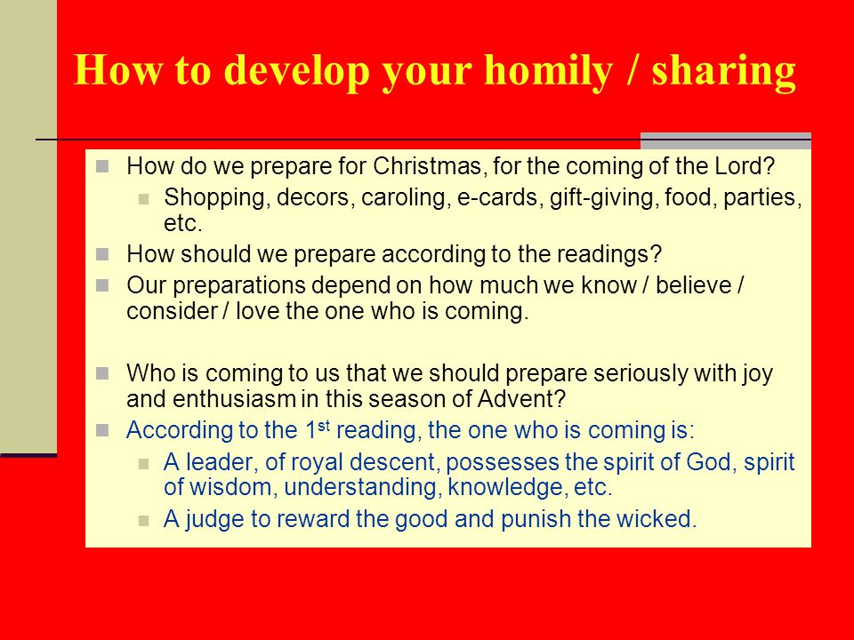 How to develop your homily / sharing How do we prepare for Christmas, for the coming of the Lord.