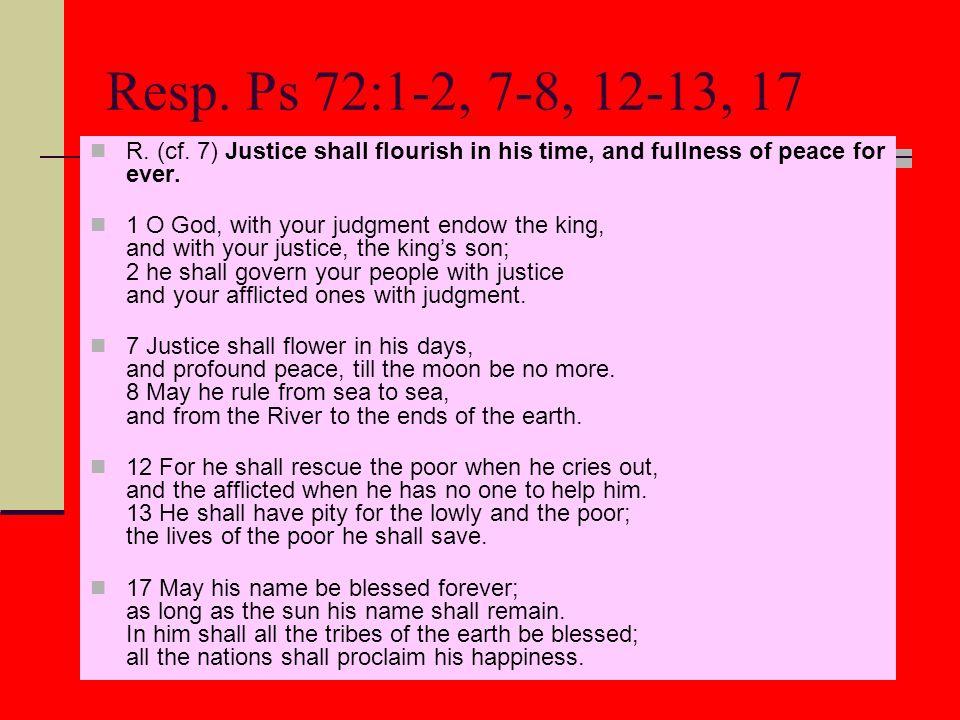 Resp. Ps 72:1-2, 7-8, 12-13, 17 R. (cf.