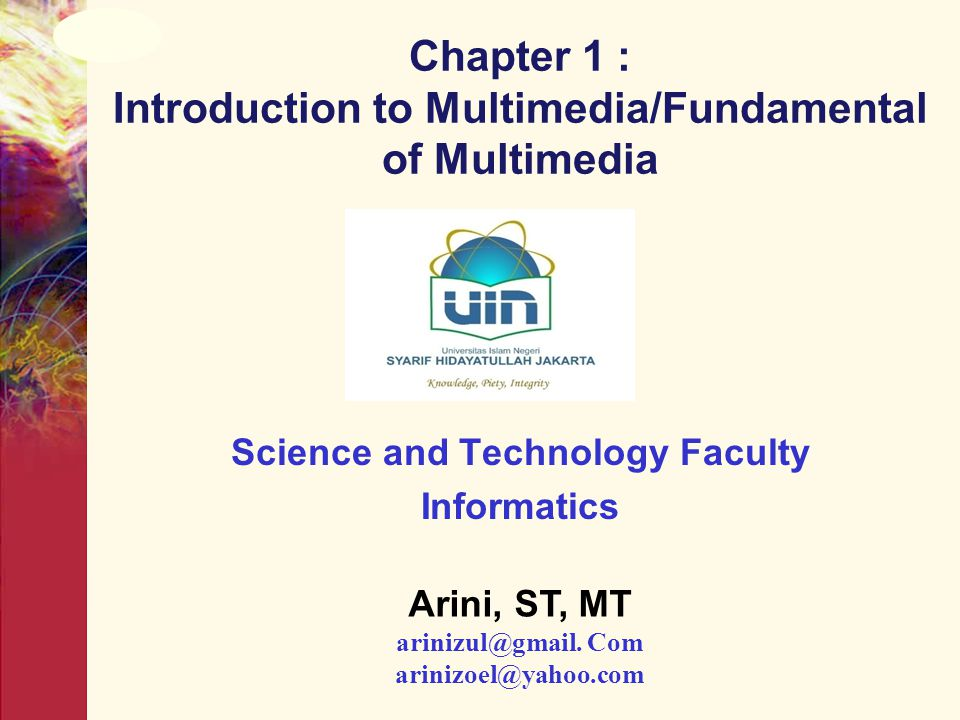 Chapter 1 : Introduction to Multimedia/Fundamental of Multimedia Science and Technology Faculty Informatics Arini, ST, MT arinizul@gmail. Com arinizoe