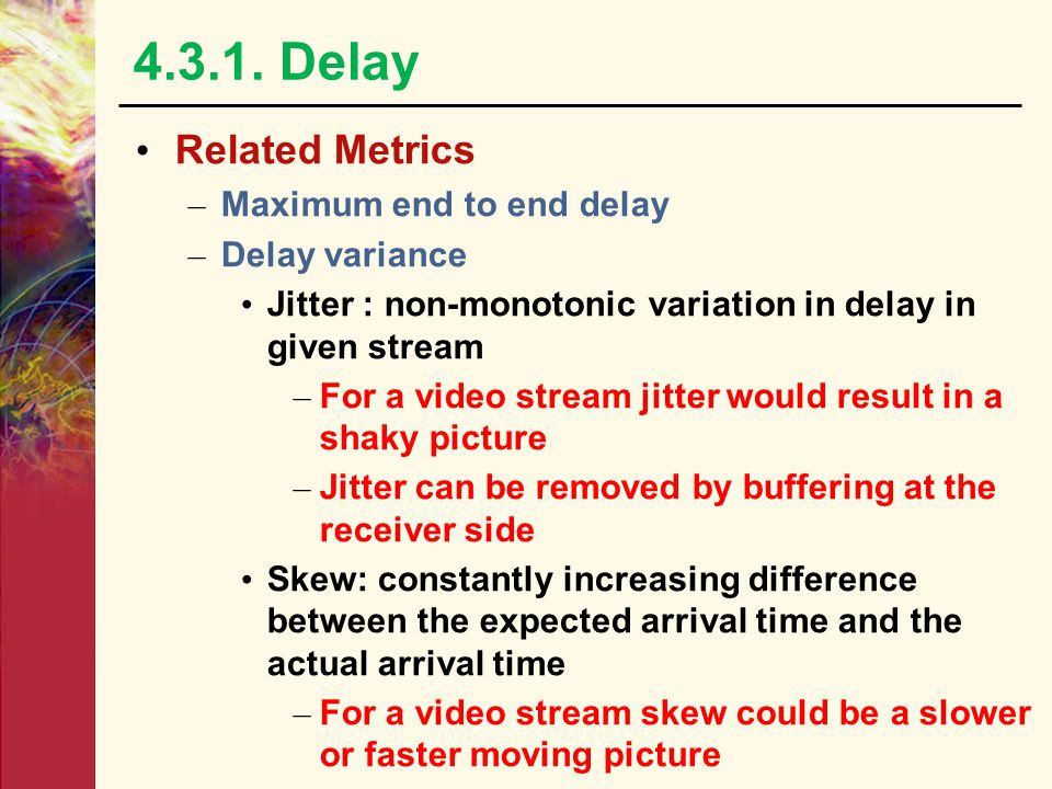 4.3. Consideration of Networked Multimedia Requirements – Delay & Jitter Metrics Packet Processing delay Packet Transmission delay Propagation delay R