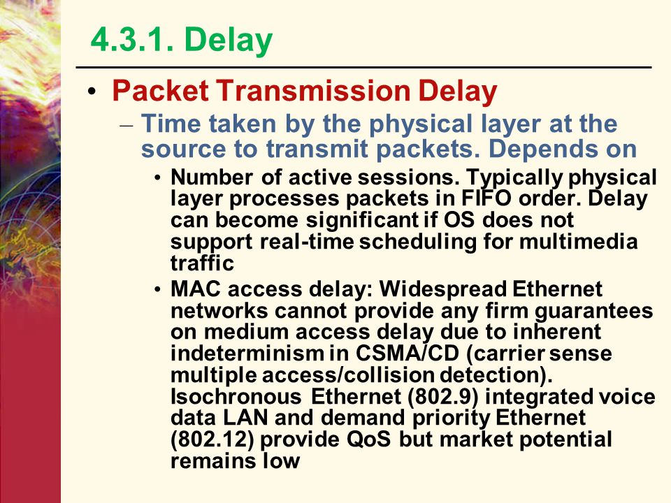 4.3.1. Delay Packet Processing Delay – Constant amount of delay at both source and destination A/D, D/A conversion time and time taken to packetize it