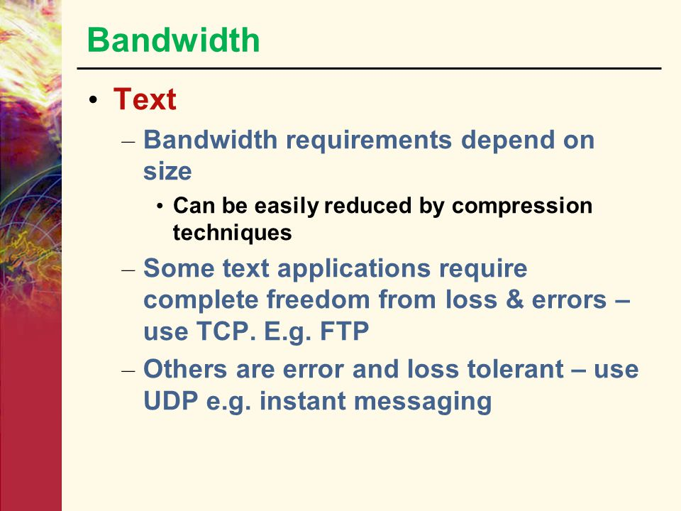APPLICATION PERFORMANCE DIMENSIONS Bandwidth Sensitivity to DelayJitterLoss IP TelephonyLowHigh Med Video ConferencingHigh Med Streaming mediaLow-High