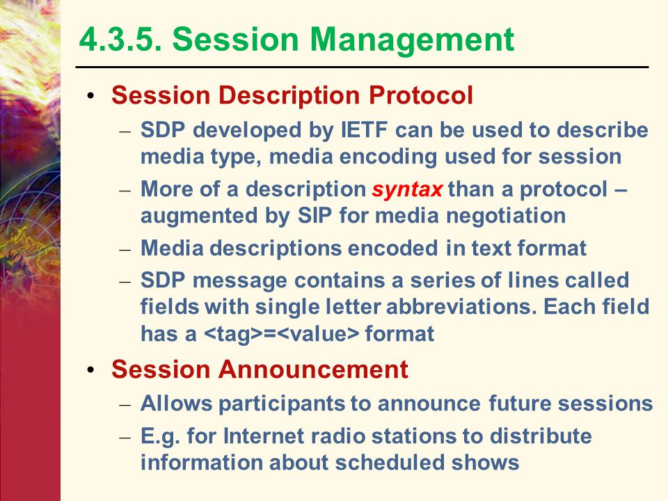 4.3.5. Session Management Media Description – Enables application to distribute session information Media Type Encoding Scheme Session Start Time Sess
