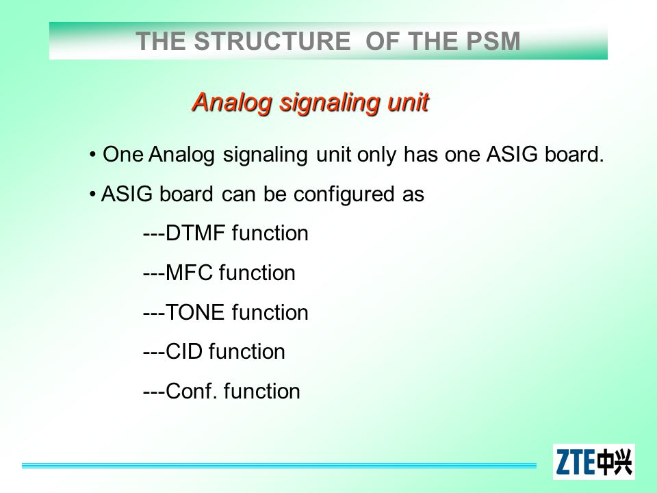 THE STRUCTURE OF THE PSM Analog signaling unit One Analog signaling unit only has one ASIG board. ASIG board can be configured as ---DTMF function ---