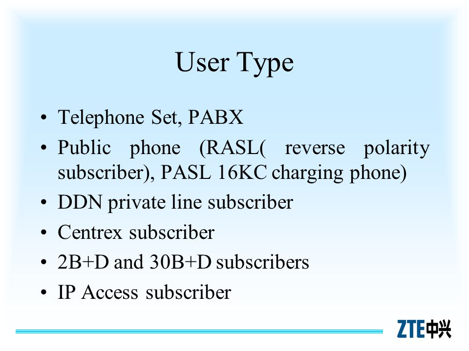 User Type Telephone Set, PABX Public phone (RASL( reverse polarity subscriber), PASL 16KC charging phone) DDN private line subscriber Centrex subscrib