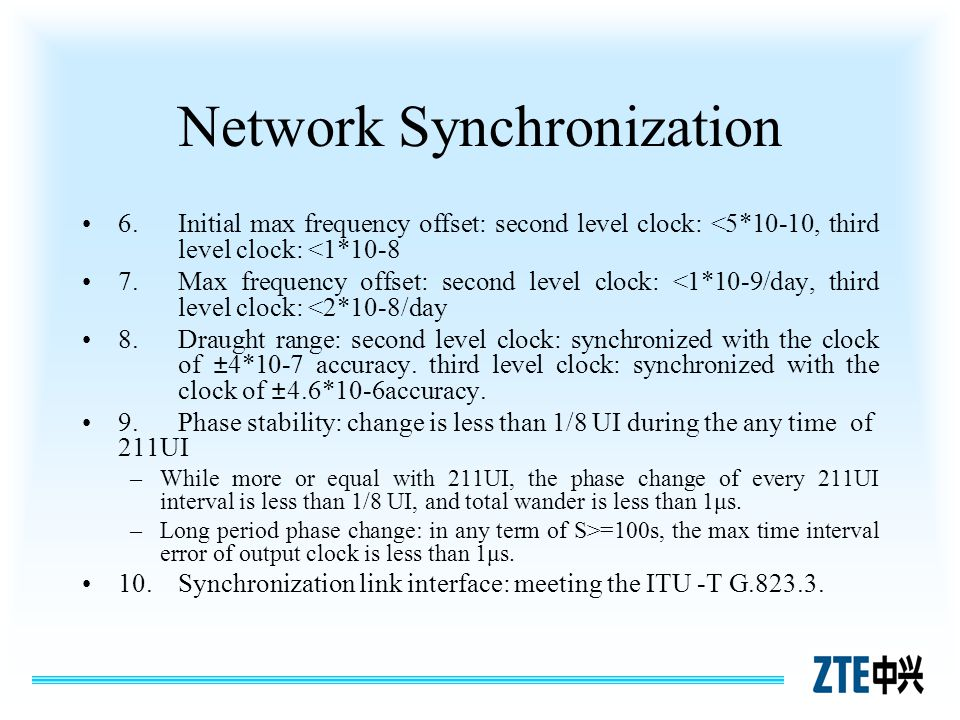 Network Synchronization 6. Initial max frequency offset: second level clock: <5*10-10, third level clock: <1*10-8 7. Max frequency offset: second leve