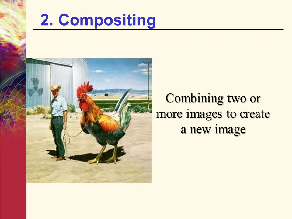 2. Compositing Combining two or more images to create a new image
