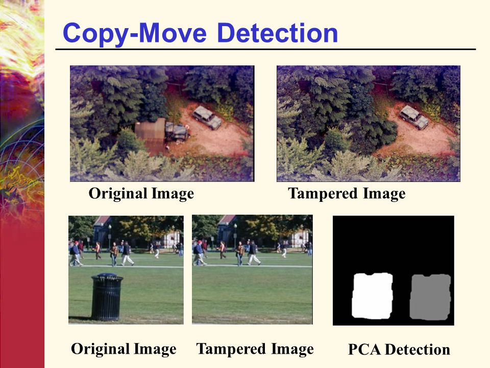 Copy-Move Detection Original ImageTampered Image Original Image Tampered Image PCA Detection
