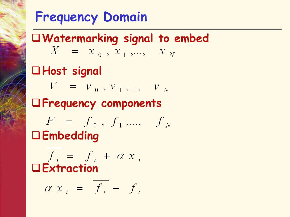 Frequency Domain  Watermarking signal to embed  Host signal  Frequency components  Embedding  Extraction