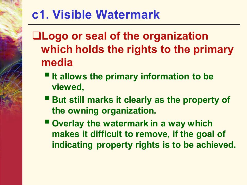 c1. Visible Watermark  Logo or seal of the organization which holds the rights to the primary media  It allows the primary information to be viewed,