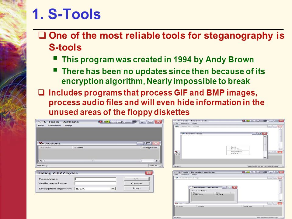 1. S-Tools  One of the most reliable tools for steganography is S-tools  This program was created in 1994 by Andy Brown  There has been no updates
