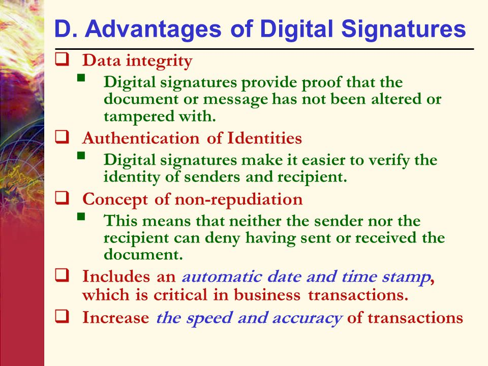 D. Advantages of Digital Signatures  Data integrity  Digital signatures provide proof that the document or message has not been altered or tampered