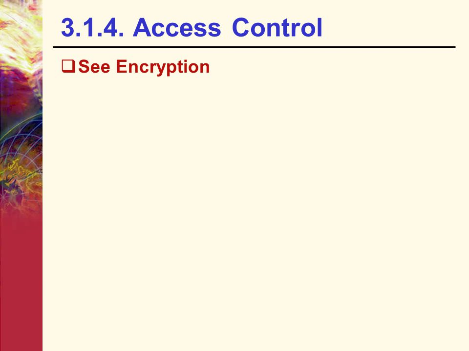 3.1.4. Access Control  See Encryption