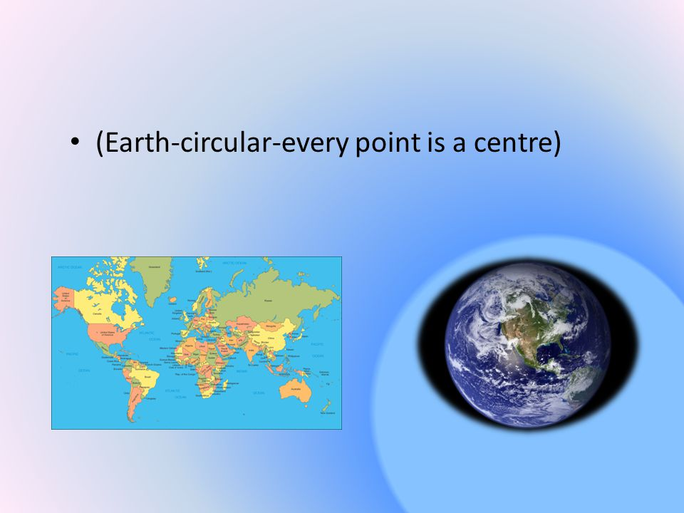 (Earth-circular-every point is a centre)