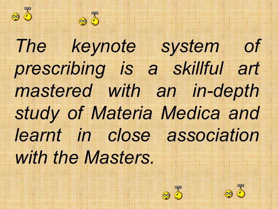 The keynote system of prescribing is a skillful art mastered with an in-depth study of Materia Medica and learnt in close association with the Masters.