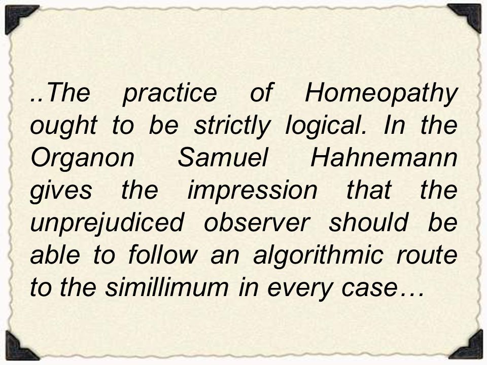 ..The practice of Homeopathy ought to be strictly logical.
