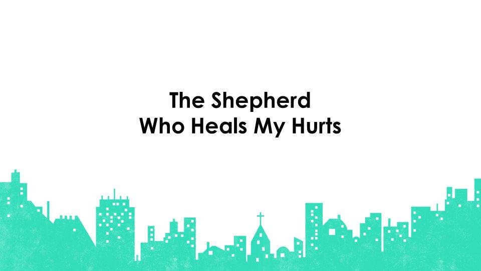 The Shepherd Who Heals My Hurts