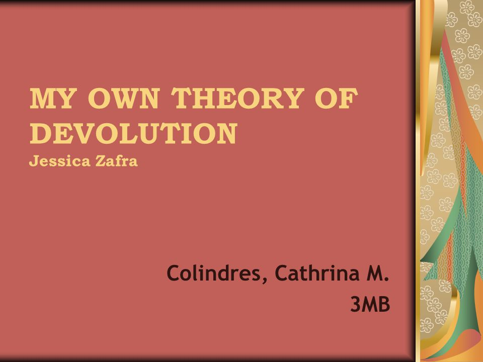 MY OWN THEORY OF DEVOLUTION Jessica Zafra Colindres, Cathrina M. 3MB