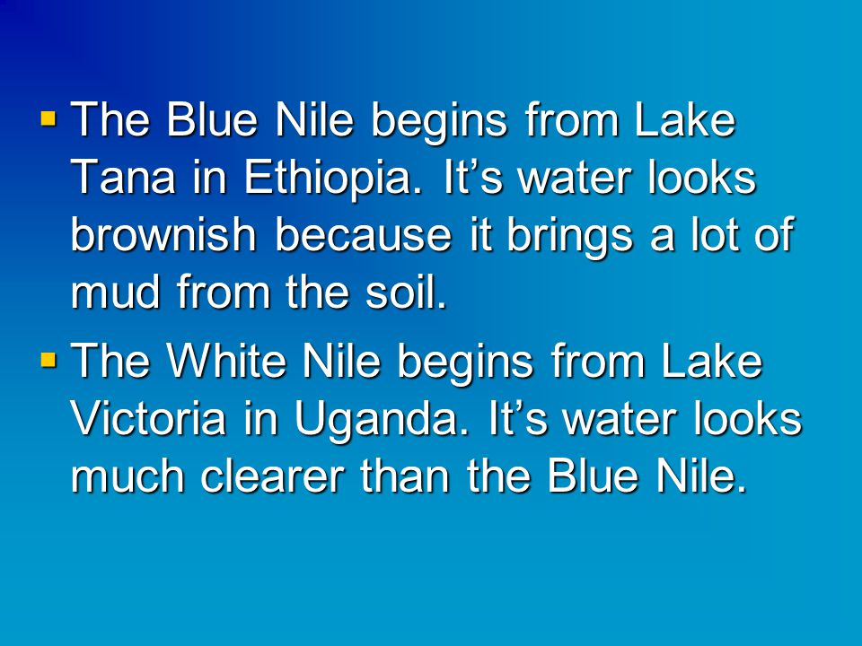  The Blue Nile begins from Lake Tana in Ethiopia.